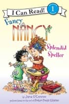 Fancy Nancy: Splendid Speller ebook by Jane O'Connor, Robin Preiss Glasser