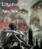 L'Acrobata ebook by Agnes Moon