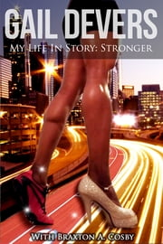 Gail Devers My Life In Story: Stronger ebook by Gail Devers,Braxton A. Cosby