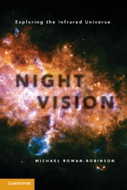 Night Vision - Exploring the Infrared Universe ebook by Professor Michael Rowan-Robinson