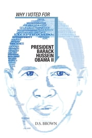 Why I Voted For President Barack Hussein Obama II ebook by D.S. Brown