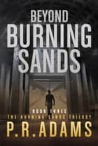 Beyond Burning Sands ebook by P R Adams