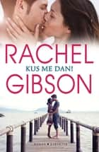 Kus me dan! ebook by Rachel Gibson, Saskia Peeters