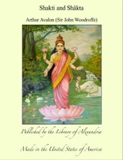 Shakti and Shâkta ebook by Arthur Avalon (Sir John Woodroffe)