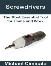 Screwdrivers: The Most Essential Tool for Home and Work ebook by Michael Cimicata