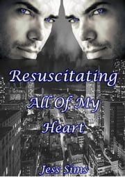 Resuscitating All Of My Heart ebook by Jess Sims