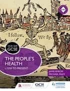 OCR GCSE History SHP: The People's Health c.1250 to present eBook by Michael Riley, Jamie Byrom
