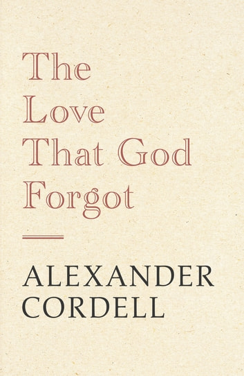 The Love That God Forgot ebook by Alexander Cordell