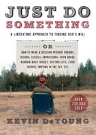 Just Do Something - A Liberating Approach to Finding God's Will ebook by Kevin DeYoung