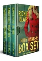 The Ruby Danger Series, Vols. 1-3 - Dangerous Allies, Dangerous Benefits, and Dangerous Comforts eBook by Rickie Blair