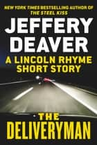 The Deliveryman - A Lincoln Rhyme Short Story ebook by Jeffery Deaver
