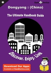 Ultimate Handbook Guide to Dongyang : (China) Travel Guide - Ultimate Handbook Guide to Dongyang : (China) Travel Guide ebook by Raymond Crowl