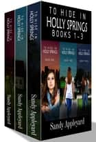 To Hide in Holly Springs - Boxed Set ebook by Sandy Appleyard