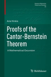 Proofs of the Cantor-Bernstein Theorem - A Mathematical Excursion ebook by Arie Hinkis
