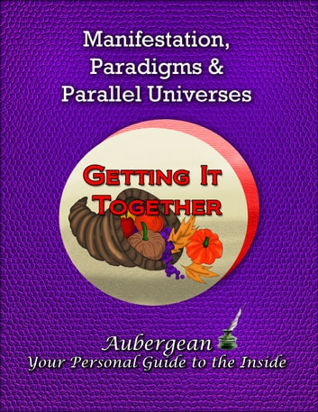 Manifestation, Paradigms and Parallel Universes ebook by Aubergean