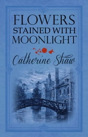 Flowers Stained with Moonlight ebook by Catherine Shaw