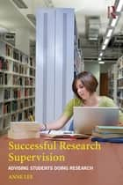 Successful Research Supervision - Advising students doing research ebook by Anne Lee