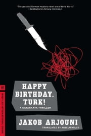 Happy Birthday, Turk! - A Kayankaya Thriller (1) ebook by Jakob Arjouni,Anslem Hollo