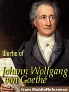 Works Of Johann Wolfgang Von Goethe: Faust, Egmont, The Sorrows Of Young Werther Poems & More (Mobi Collected Works) ebook by Johann Wolfgang von Goethe
