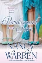 Bridesmaid for Hire, The Almost Wives Club, Book 3 ebook by Nancy Warren
