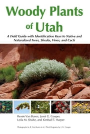 Woody Plants of Utah: A Field Guide with Identification Keys to Native and Naturalized Trees, Shrubs, Cacti, and Vines ebook by Van Buren, Renee
