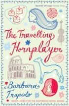The Travelling Hornplayer ebook by Barbara Trapido