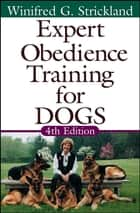 Expert Obedience Training for Dogs ebook by Winifred Gibson Strickland