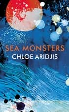 Sea Monsters ebook by Chloe Aridjis