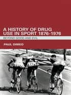 A History of Drug Use in Sport: 1876 – 1976 ebook by Paul Dimeo