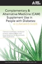 Complementary and Alternative Medicine (CAM) Supplement Use in People with Diabetes: A Clinician's Guide ebook by Laura Shane-McWhorter, C.D.E