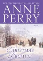 A Christmas Promise - A Novel ebook by Anne Perry