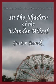 In the Shadow of the Wonder Wheel ebook by Carren Strock