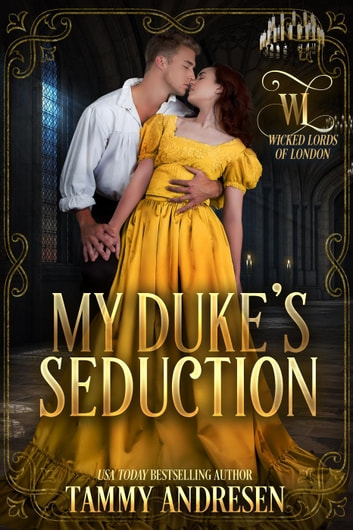 My Duke's Seduction - Wicked Lords of London, #1 ebook by Tammy Andresen