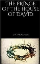 The Prince of the House of David ebook by J. H. Ingraham