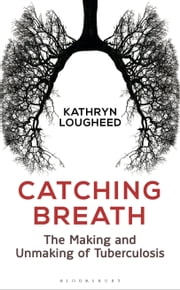 Catching Breath - The Making and Unmaking of Tuberculosis ebook by Kobo.Web.Store.Products.Fields.ContributorFieldViewModel