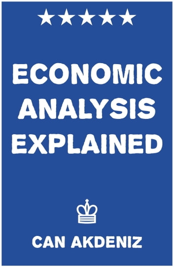 Economic Analysis Explained ebook by Can Akdeniz