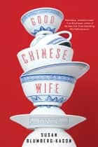 Good Chinese Wife ebook by Susan Blumberg-Kason