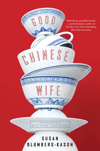Good Chinese Wife - A Love Affair with China Gone Wrong ebook by Susan Blumberg-Kason