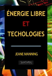 Énergie libre et technologies ebook by Jeane Manning