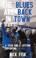 The Blues Are Back in Town - A Year and a Lifetime Supporting Cardiff City ebook by Nick Fisk