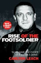 Rise of the Footsoldier ebook by Carlton Leach
