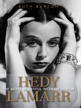 Hedy Lamarr - The Most Beautiful Woman in Film ebook by Ruth Barton