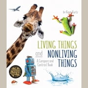 Living Things and Nonliving Things - A Compare and Contrast Book audiobook by Kevin Kurtz