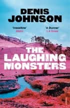 The Laughing Monsters eBook by Denis Johnson
