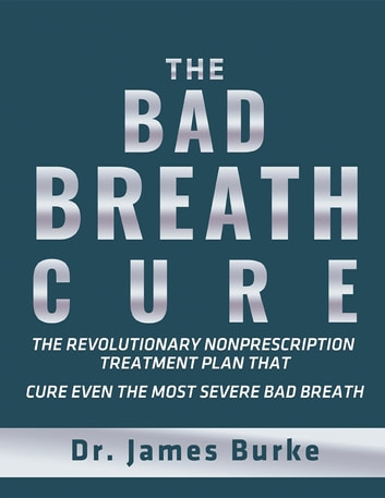 The Bad Breath Cure ebook by Dr. James Burke