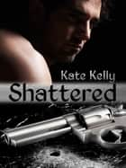 Shattered, a western romantic suspense ebook by Kate Kelly