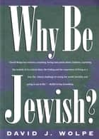 Why Be Jewish? ebook by David J. Wolpe