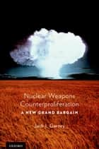 Nuclear Weapons Counterproliferation ebook by Jack Garvey