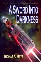 A Sword Into Darkness ebook by Thomas A. Mays