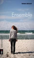 Ensemble - Partie 1 ebook by Tania Boulet